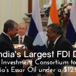 Largest Foreign direct investment in India: Investment Trust Deal with Essar Oil $12.9 bn deal