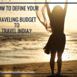 How to define your traveling budget to travel India?