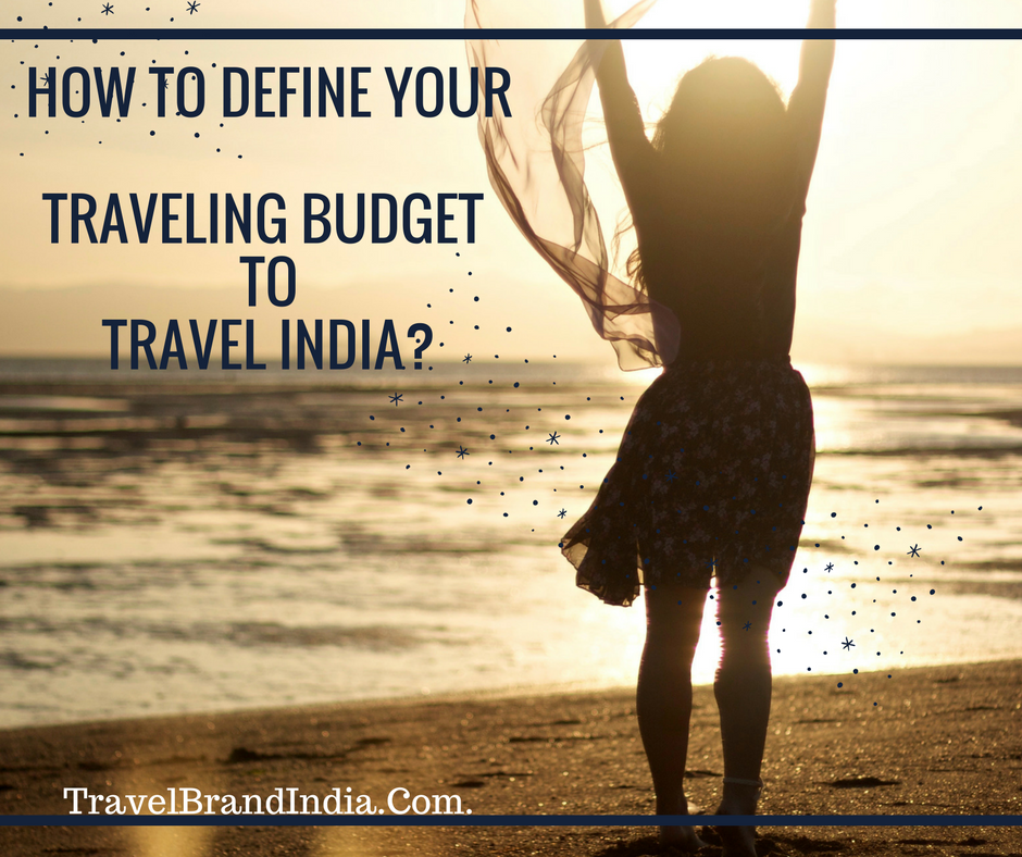 How to define your traveling budget to travel India