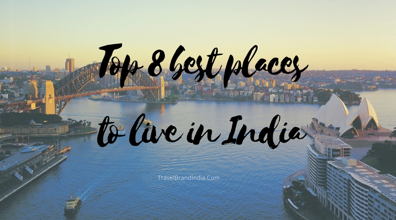 Top 8 best places to live in India