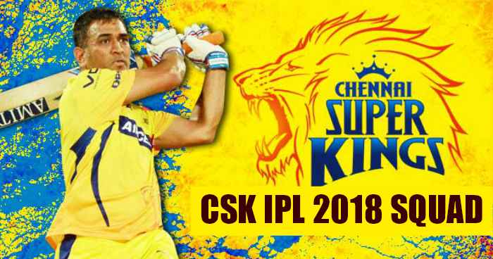 CSK Team Squad for IPL 2018 Chennai Super Kings Players List for IPL 2018 - ipl 2018 teams - who will win the indian premier league 2018
