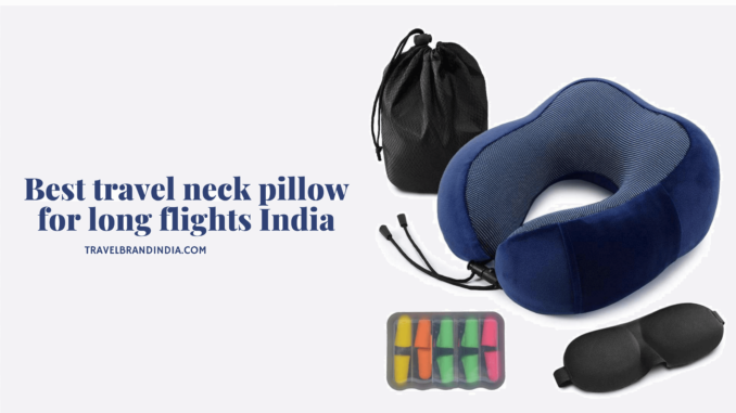 Best travel neck pillow for long flights India